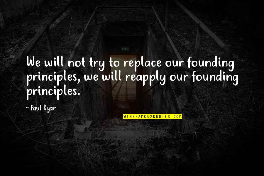 Reapply Quotes By Paul Ryan: We will not try to replace our founding