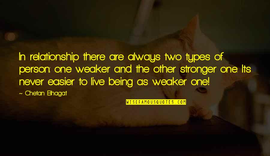 Reasercher Quotes By Chetan Bhagat: In relationship there are always two types of