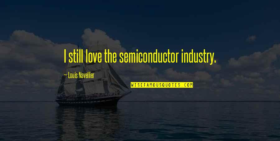 Reasercher Quotes By Louis Navellier: I still love the semiconductor industry.