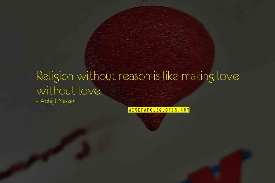 Reason And Love Quotes By Abhijit Naskar: Religion without reason is like making love without