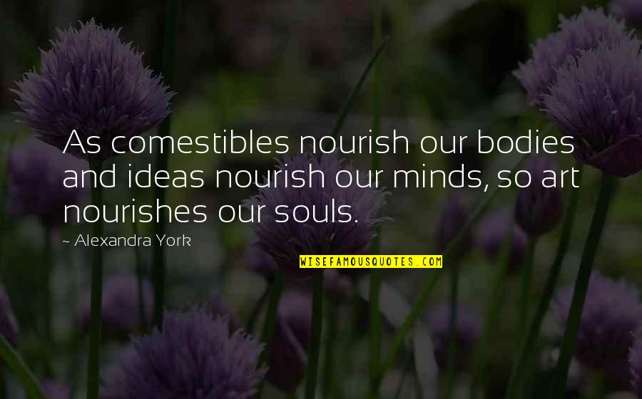 Reason And Love Quotes By Alexandra York: As comestibles nourish our bodies and ideas nourish