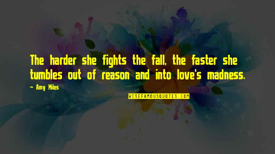 Reason And Love Quotes By Amy Miles: The harder she fights the fall, the faster