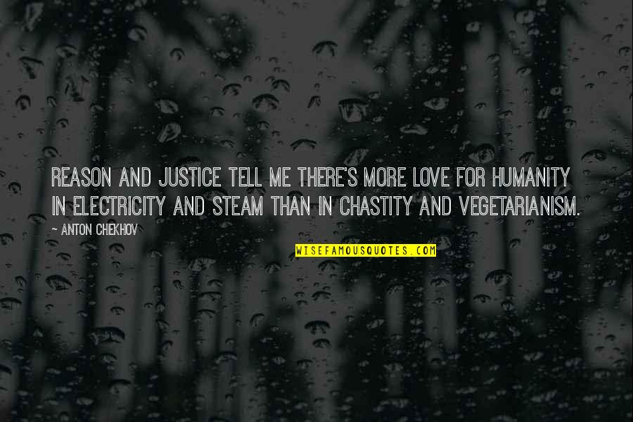 Reason And Love Quotes By Anton Chekhov: Reason and justice tell me there's more love