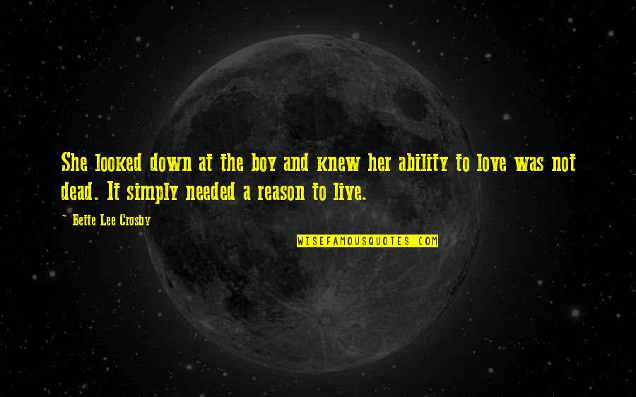 Reason And Love Quotes By Bette Lee Crosby: She looked down at the boy and knew