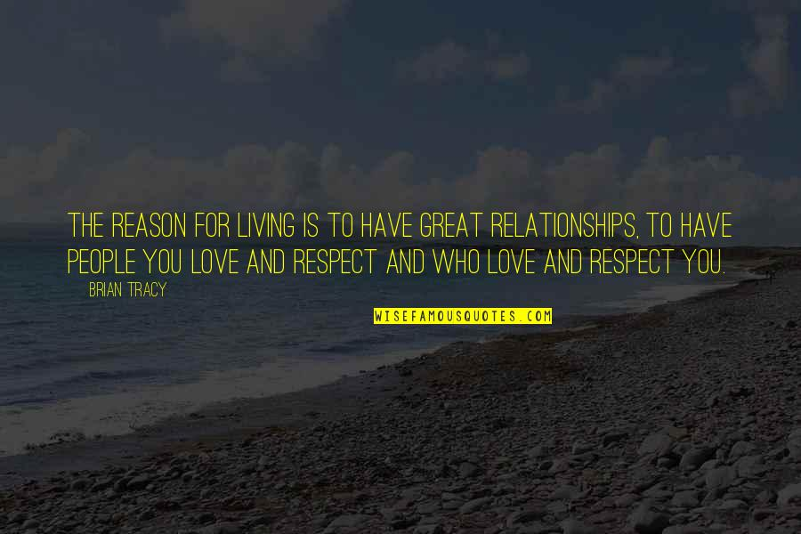 Reason And Love Quotes By Brian Tracy: The reason for living is to have great
