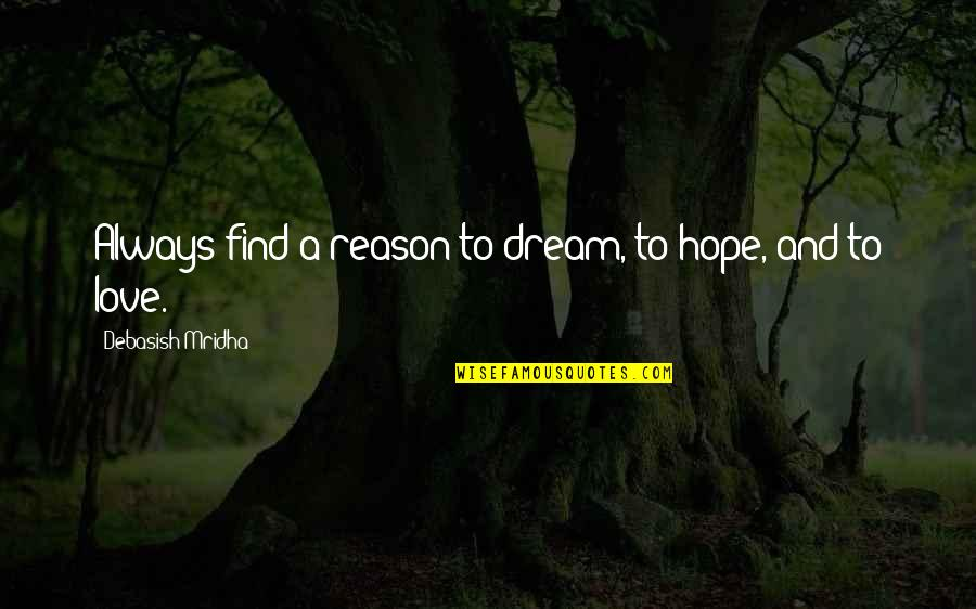 Reason And Love Quotes By Debasish Mridha: Always find a reason to dream, to hope,