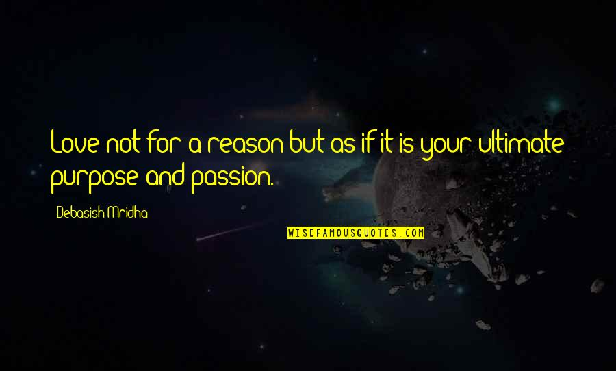 Reason And Love Quotes By Debasish Mridha: Love not for a reason but as if