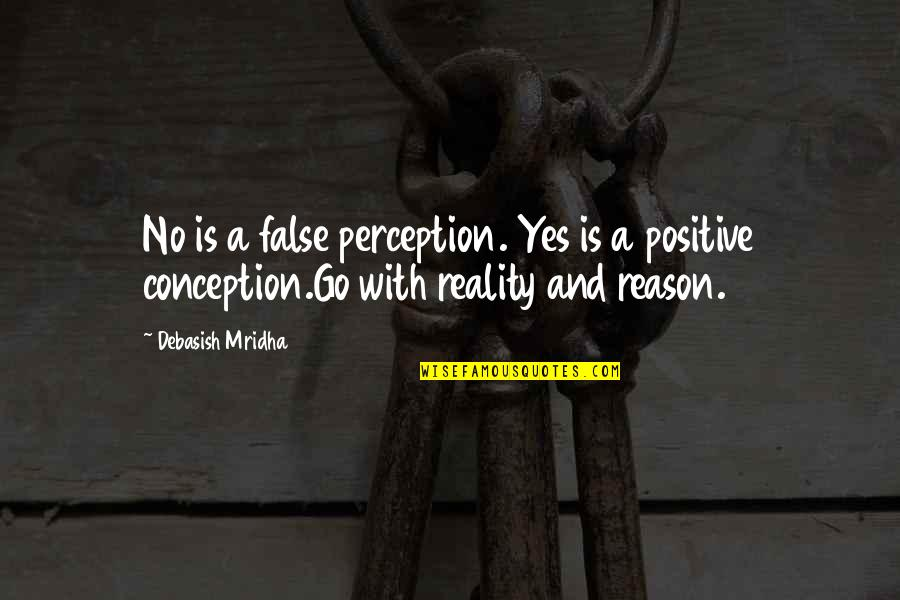 Reason And Love Quotes By Debasish Mridha: No is a false perception. Yes is a