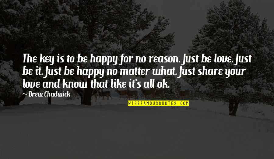 Reason And Love Quotes By Drew Chadwick: The key is to be happy for no