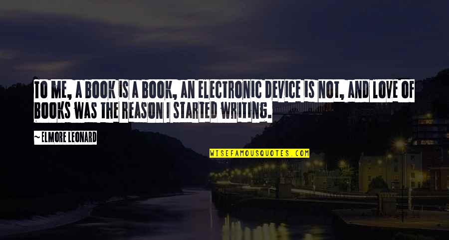 Reason And Love Quotes By Elmore Leonard: To me, a book is a book, an