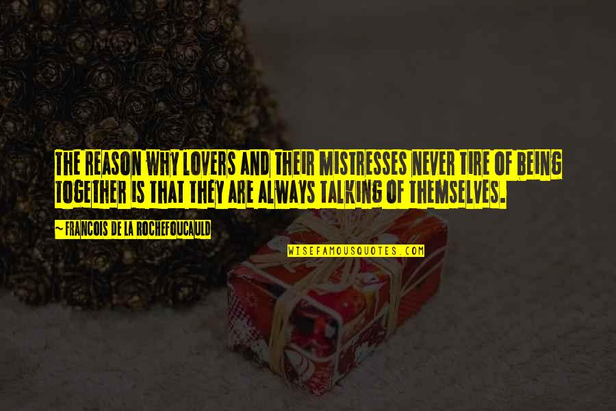 Reason And Love Quotes By Francois De La Rochefoucauld: The reason why lovers and their mistresses never