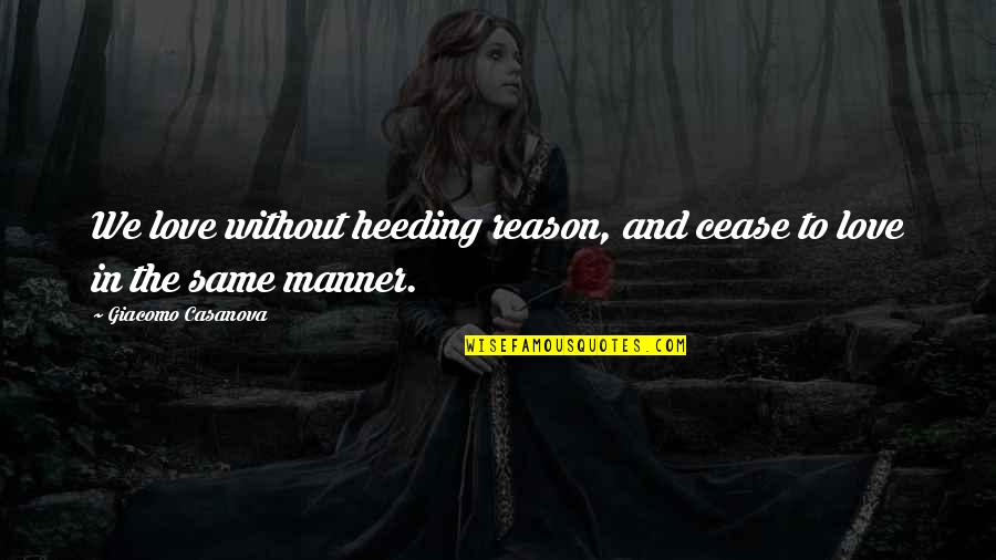 Reason And Love Quotes By Giacomo Casanova: We love without heeding reason, and cease to