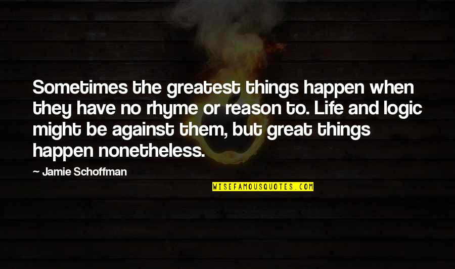 Reason And Love Quotes By Jamie Schoffman: Sometimes the greatest things happen when they have