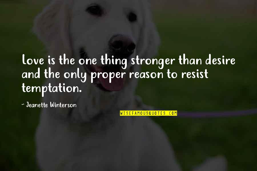Reason And Love Quotes By Jeanette Winterson: Love is the one thing stronger than desire