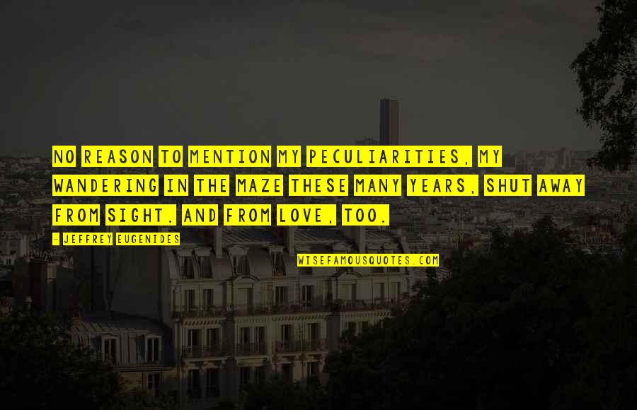 Reason And Love Quotes By Jeffrey Eugenides: No reason to mention my peculiarities, my wandering