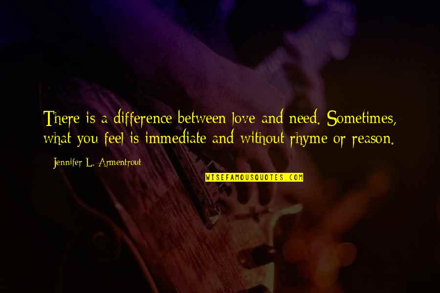 Reason And Love Quotes By Jennifer L. Armentrout: There is a difference between love and need.