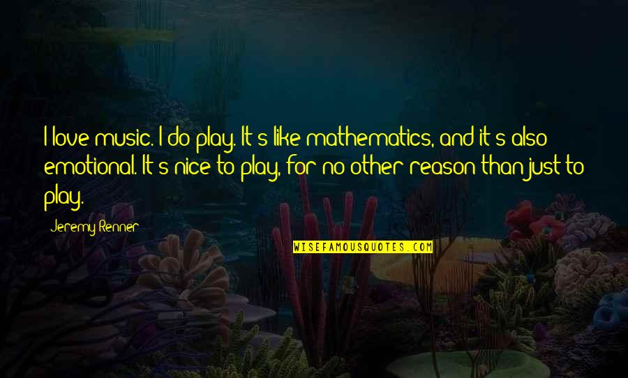Reason And Love Quotes By Jeremy Renner: I love music. I do play. It's like