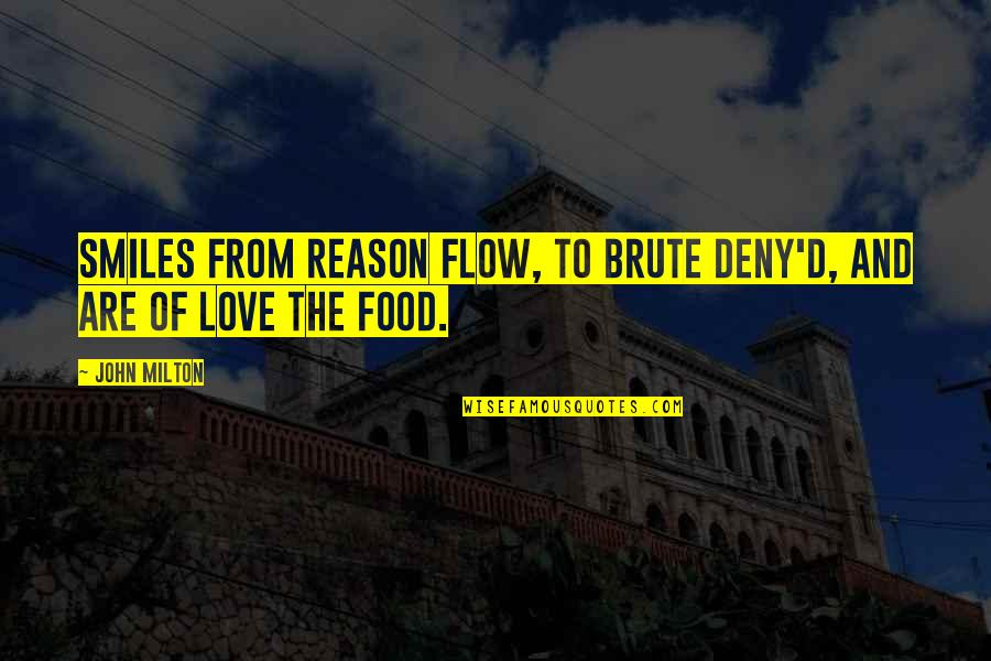 Reason And Love Quotes By John Milton: Smiles from reason flow, To brute deny'd, and