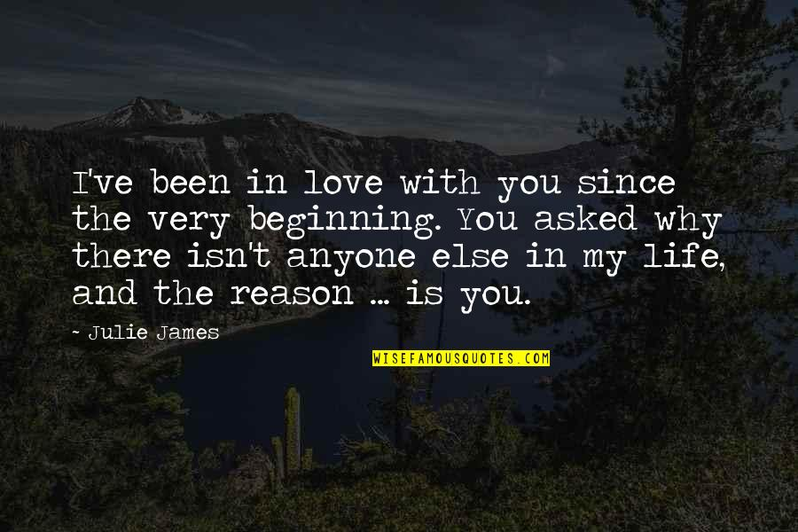 Reason And Love Quotes By Julie James: I've been in love with you since the