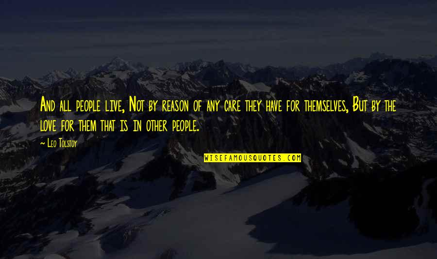 Reason And Love Quotes By Leo Tolstoy: And all people live, Not by reason of