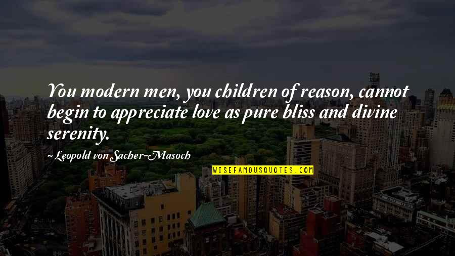 Reason And Love Quotes By Leopold Von Sacher-Masoch: You modern men, you children of reason, cannot