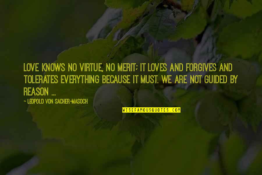 Reason And Love Quotes By Leopold Von Sacher-Masoch: Love knows no virtue, no merit; it loves