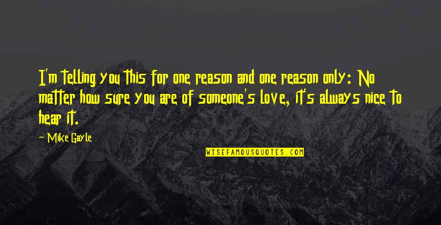 Reason And Love Quotes By Mike Gayle: I'm telling you this for one reason and