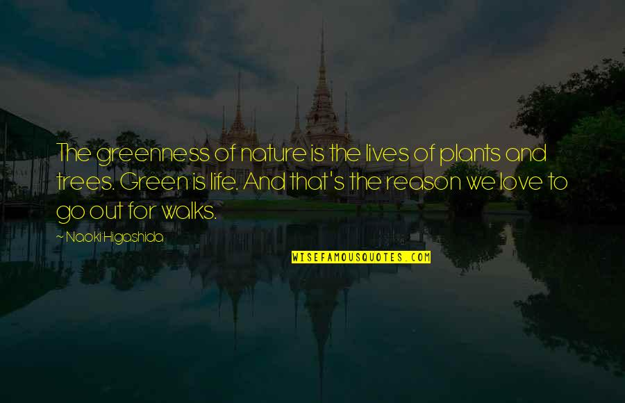 Reason And Love Quotes By Naoki Higashida: The greenness of nature is the lives of