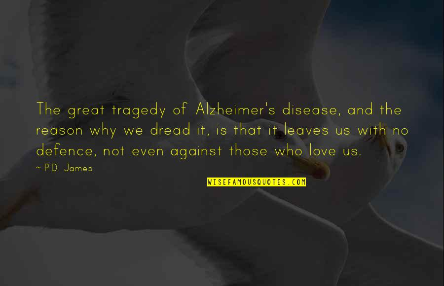 Reason And Love Quotes By P.D. James: The great tragedy of Alzheimer's disease, and the