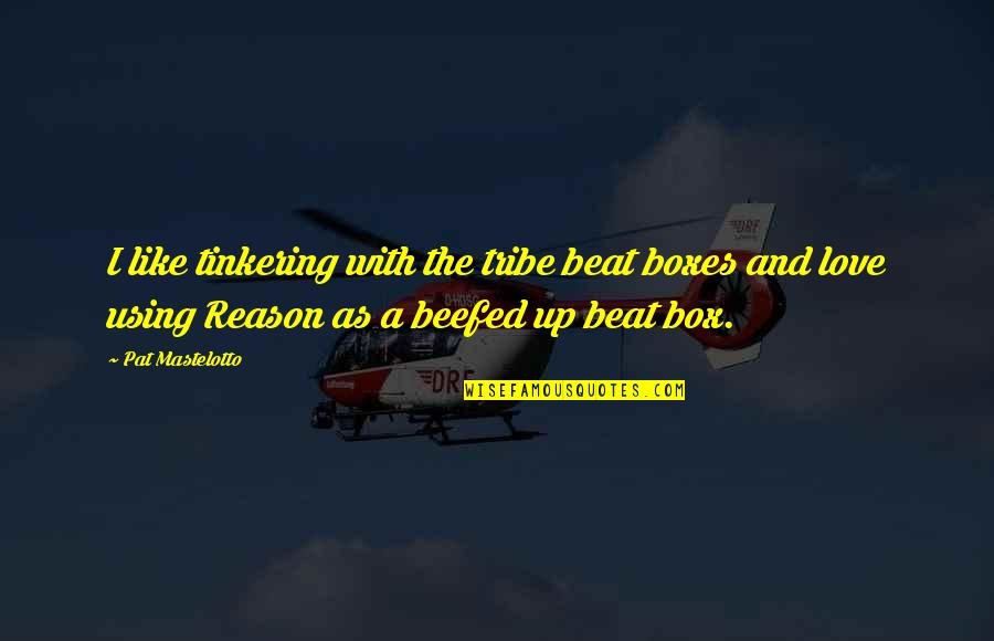 Reason And Love Quotes By Pat Mastelotto: I like tinkering with the tribe beat boxes