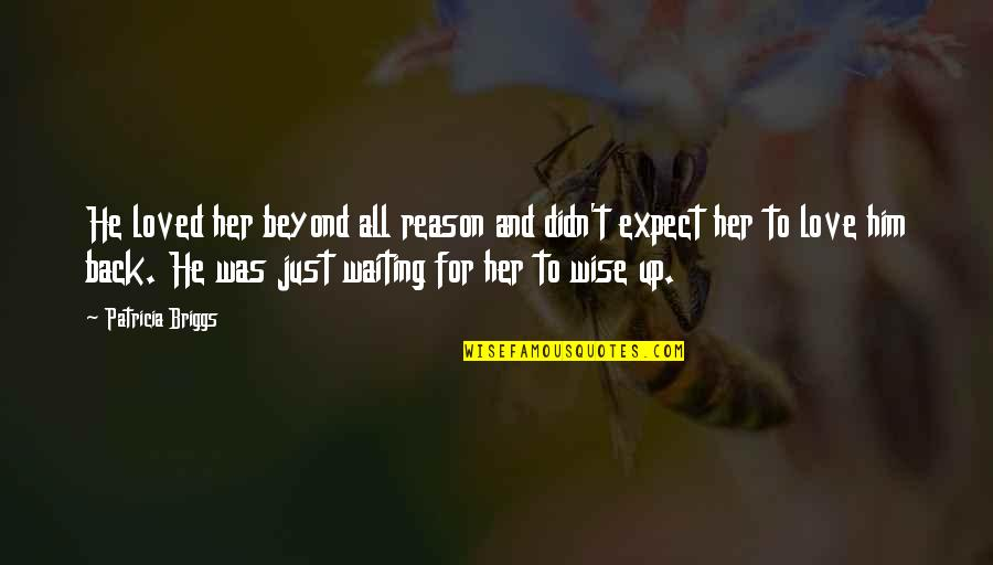 Reason And Love Quotes By Patricia Briggs: He loved her beyond all reason and didn't