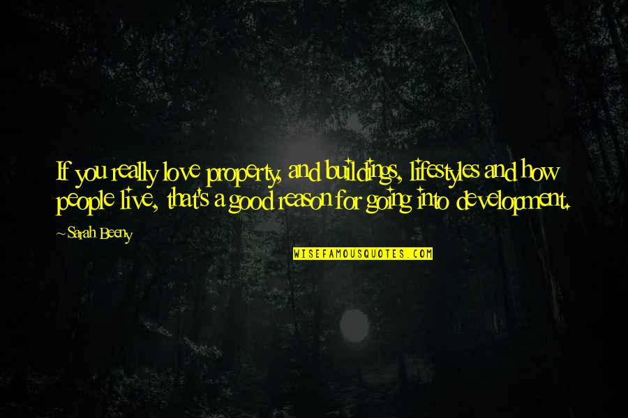 Reason And Love Quotes By Sarah Beeny: If you really love property, and buildings, lifestyles