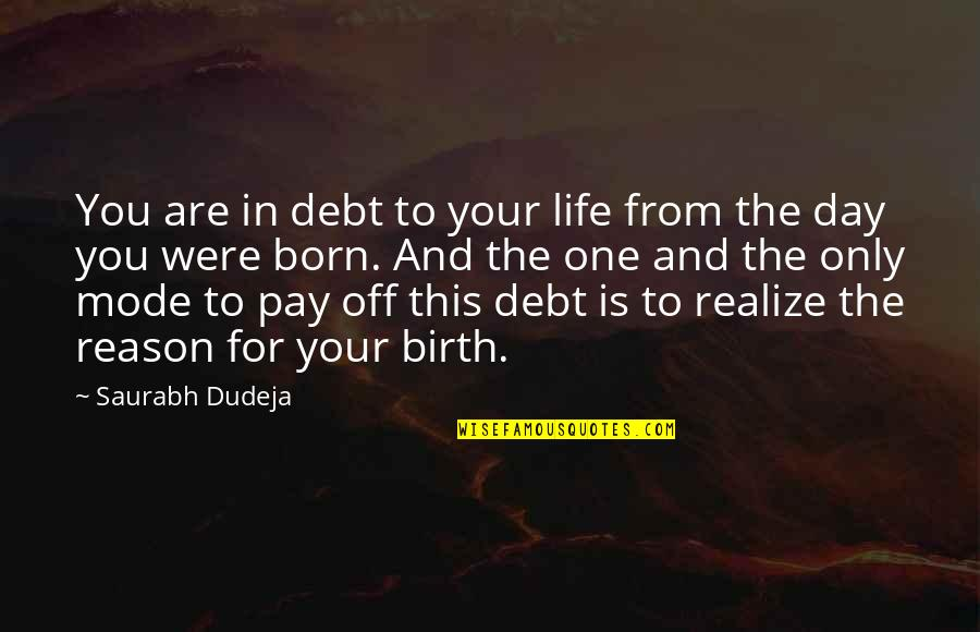 Reason And Love Quotes By Saurabh Dudeja: You are in debt to your life from