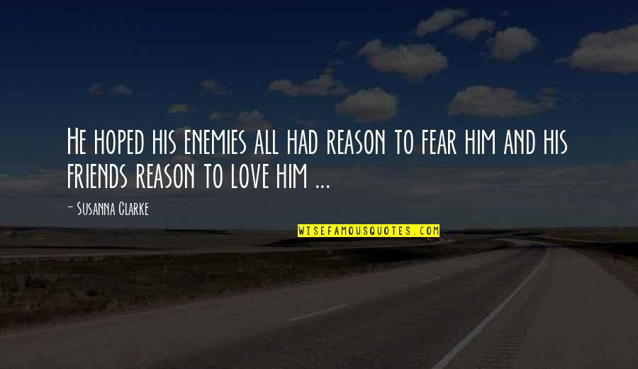 Reason And Love Quotes By Susanna Clarke: He hoped his enemies all had reason to
