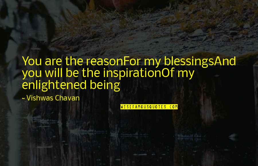 Reason And Love Quotes By Vishwas Chavan: You are the reasonFor my blessingsAnd you will