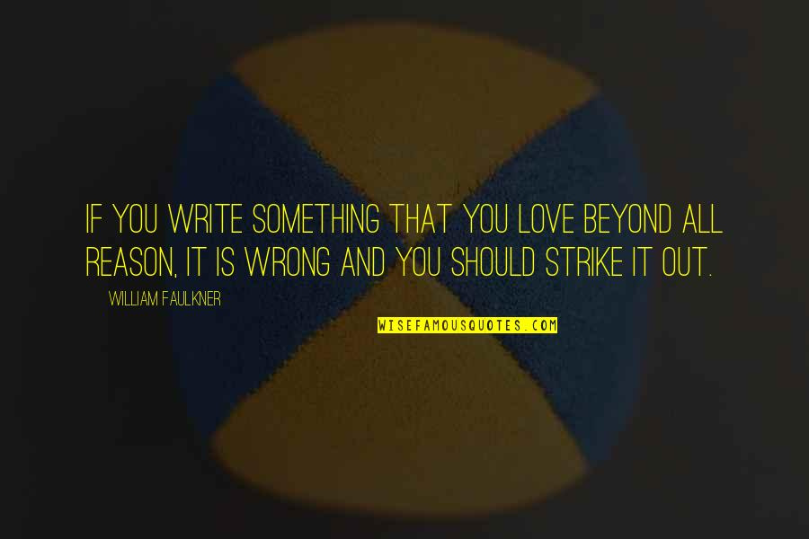 Reason And Love Quotes By William Faulkner: If you write something that you love beyond