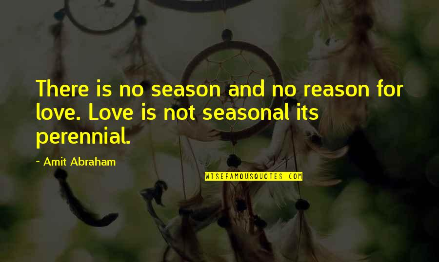 Reason For Season Quotes By Amit Abraham: There is no season and no reason for
