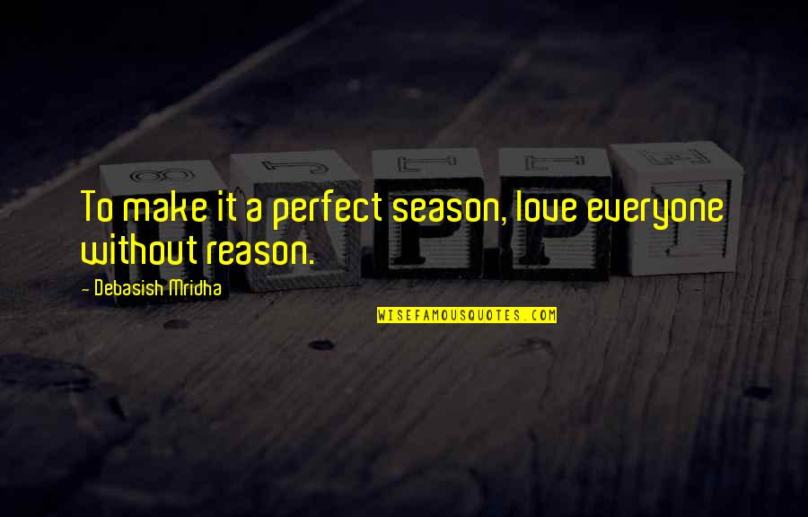 Reason For Season Quotes By Debasish Mridha: To make it a perfect season, love everyone