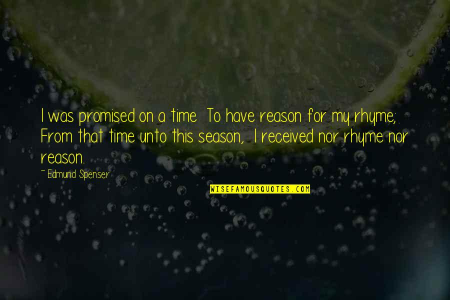 Reason For Season Quotes By Edmund Spenser: I was promised on a time To have