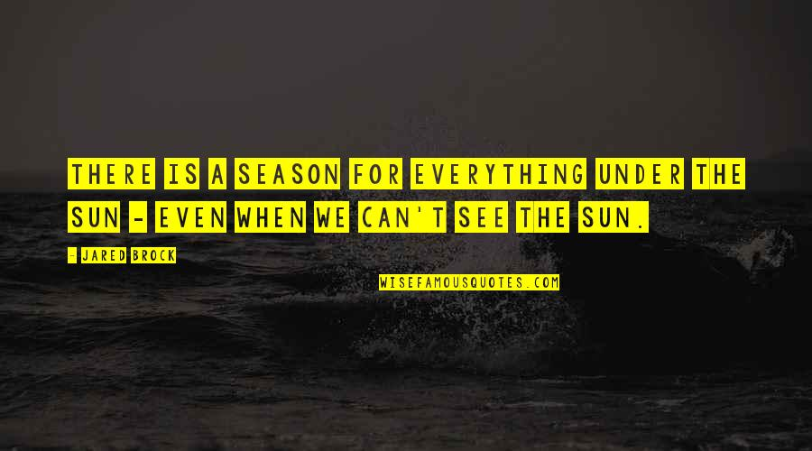 Reason For Season Quotes By Jared Brock: There is a season for everything under the