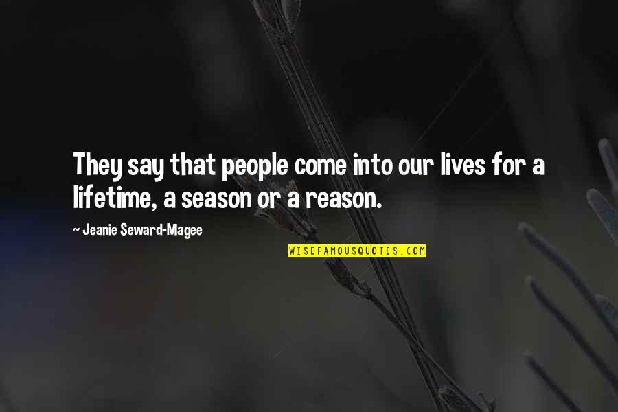 Reason For Season Quotes By Jeanie Seward-Magee: They say that people come into our lives