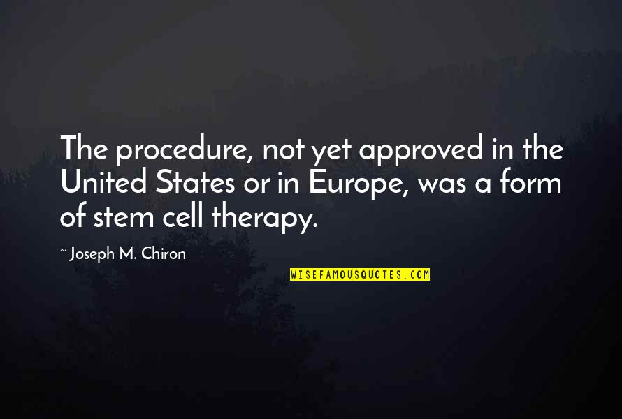 Reason For Season Quotes By Joseph M. Chiron: The procedure, not yet approved in the United