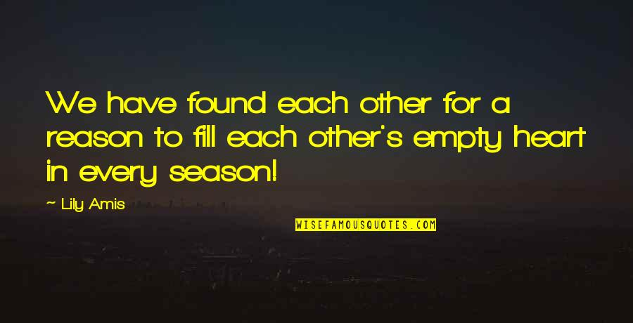 Reason For Season Quotes By Lily Amis: We have found each other for a reason