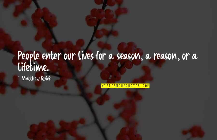 Reason For Season Quotes By Matthew Quick: People enter our lives for a season, a