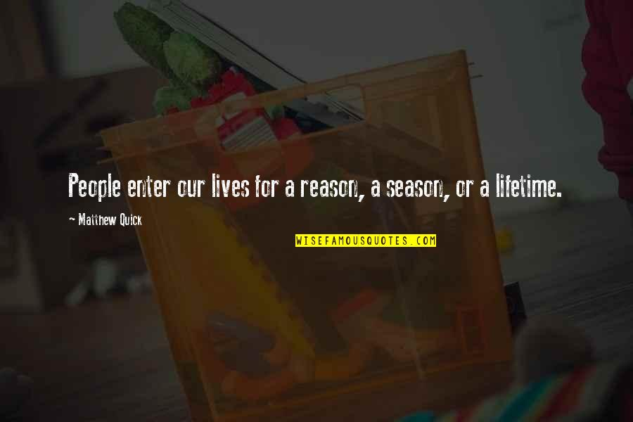 Reason For Season Quotes By Matthew Quick: People enter our lives for a reason, a