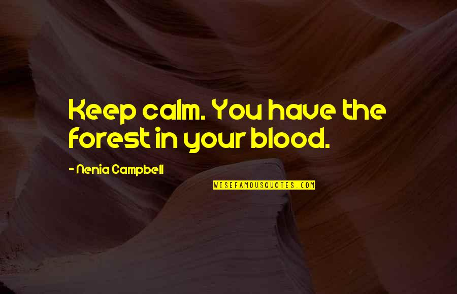 Reason For Season Quotes By Nenia Campbell: Keep calm. You have the forest in your