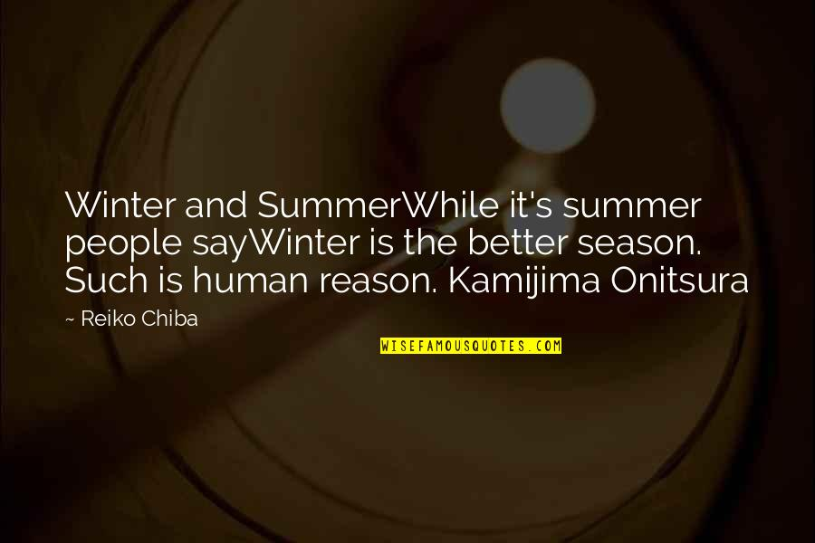 Reason For Season Quotes By Reiko Chiba: Winter and SummerWhile it's summer people sayWinter is