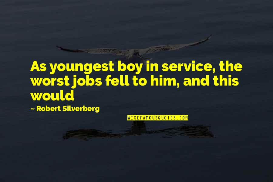 Reason For Season Quotes By Robert Silverberg: As youngest boy in service, the worst jobs