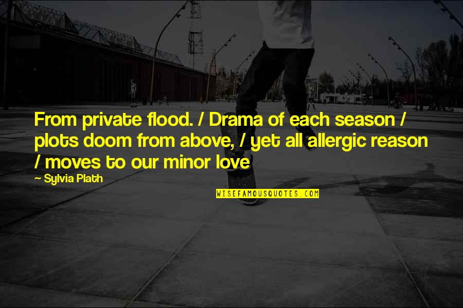 Reason For Season Quotes By Sylvia Plath: From private flood. / Drama of each season