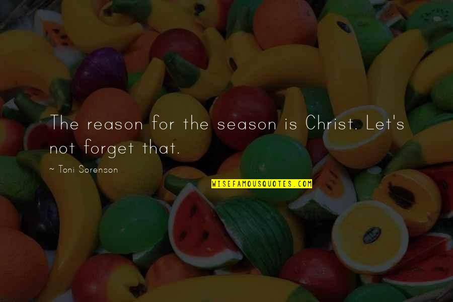 Reason For Season Quotes By Toni Sorenson: The reason for the season is Christ. Let's